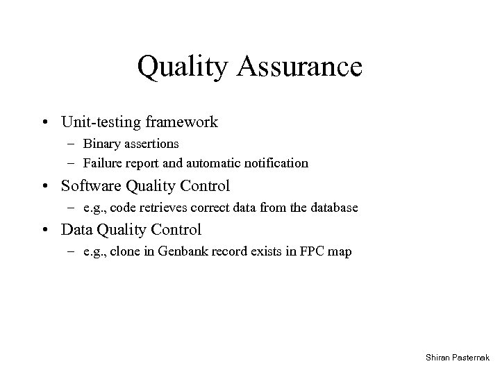 Quality Assurance • Unit-testing framework – Binary assertions – Failure report and automatic notification