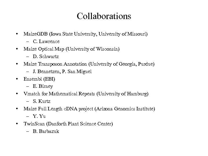 Collaborations • • Maize. GDB (Iowa State University, University of Missouri) – C. Lawrence