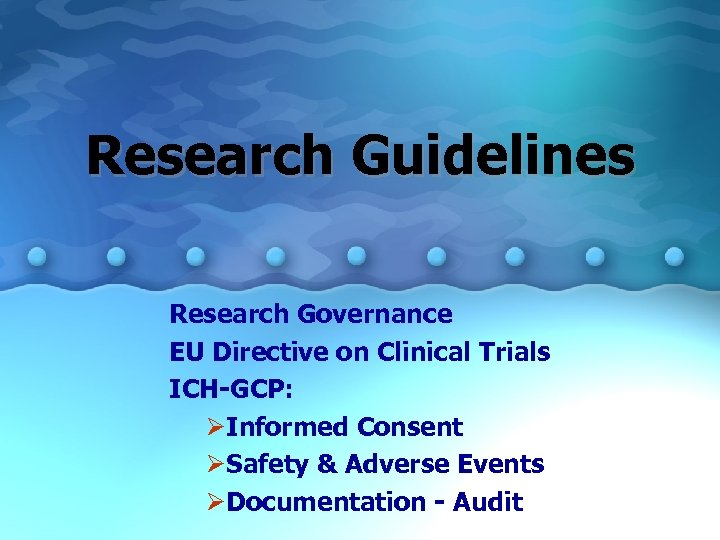 Research Guidelines Research Governance EU Directive on Clinical Trials ICH-GCP: ØInformed Consent ØSafety &