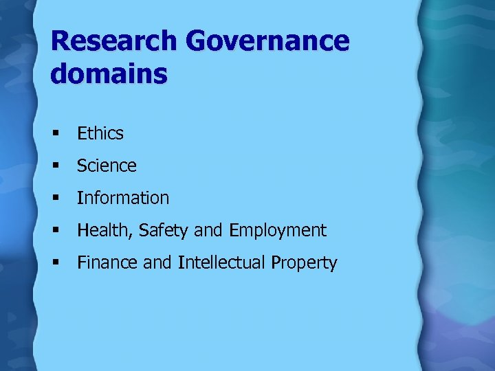 Research Governance domains § Ethics § Science § Information § Health, Safety and Employment