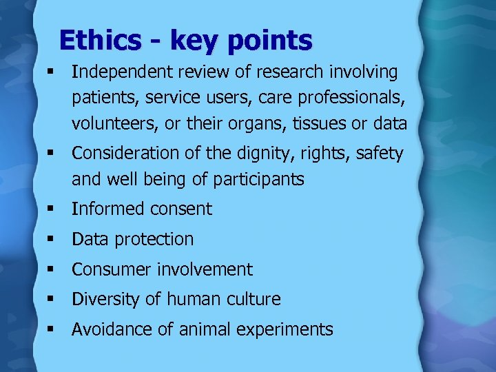 Ethics - key points § Independent review of research involving patients, service users, care