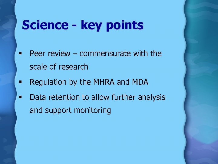 Science - key points § Peer review – commensurate with the scale of research