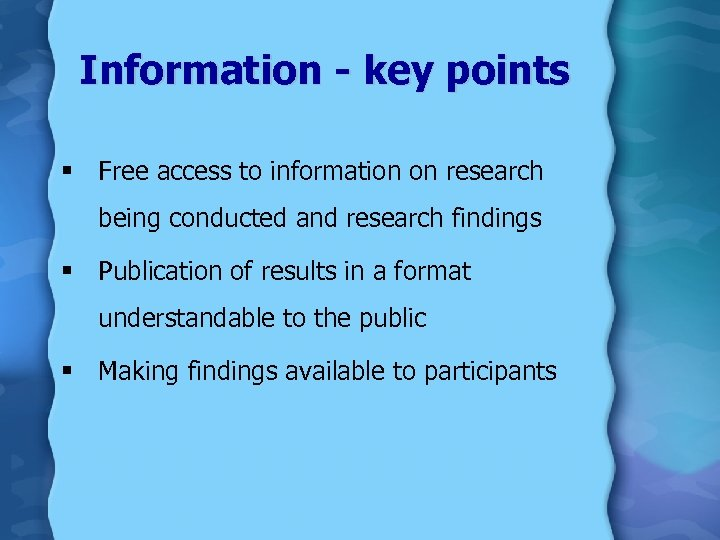 Information - key points § Free access to information on research being conducted and