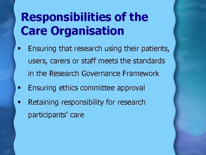 Responsibilities of the Care Organisation § Ensuring that research using their patients, users, carers
