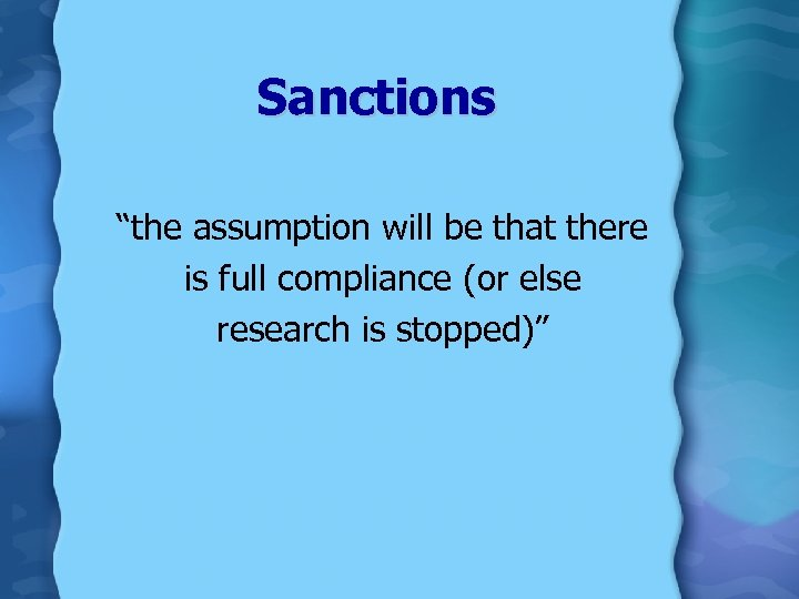 """Sanctions """"the assumption will be that there is full compliance (or else research is"""
