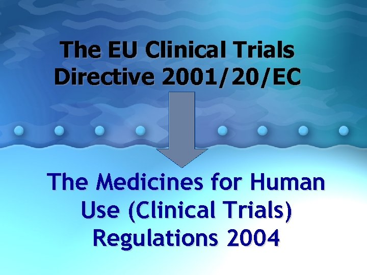 The EU Clinical Trials Directive 2001/20/EC The Medicines for Human Use (Clinical Trials) Regulations