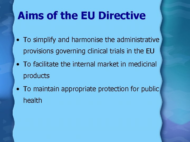 Aims of the EU Directive • To simplify and harmonise the administrative provisions governing