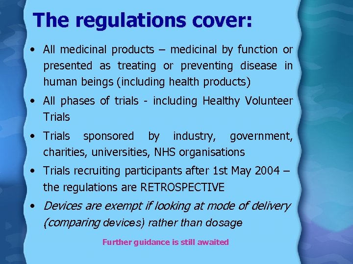 The regulations cover: • All medicinal products – medicinal by function or presented as
