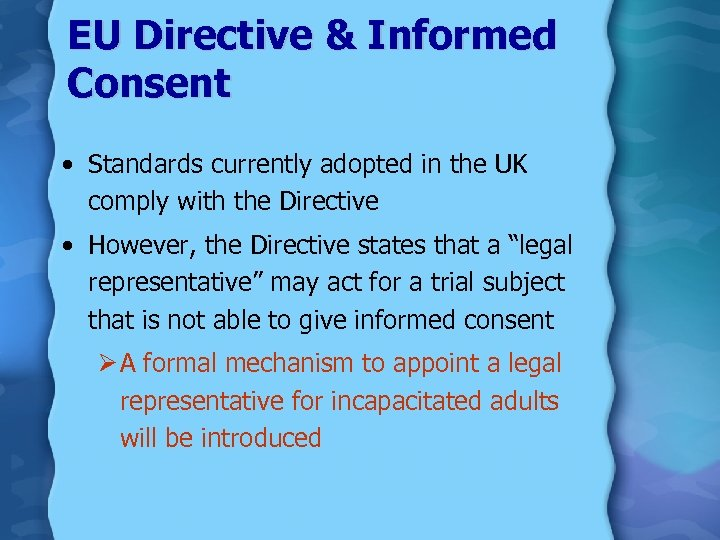 EU Directive & Informed Consent • Standards currently adopted in the UK comply with