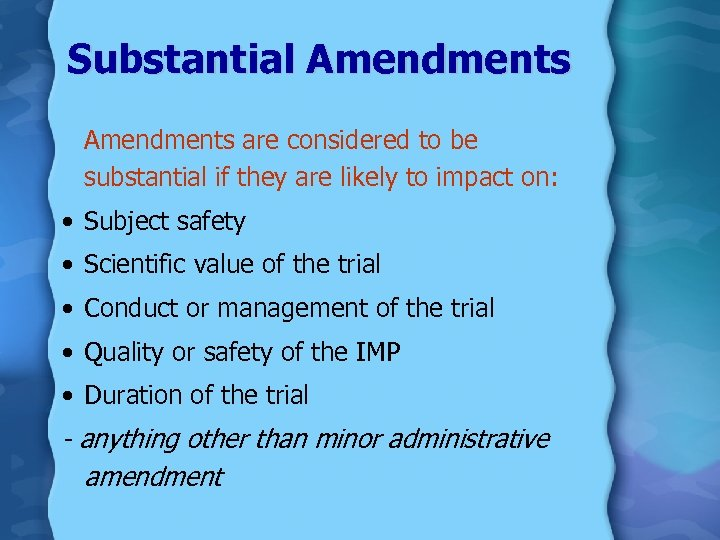 Substantial Amendments are considered to be substantial if they are likely to impact on: