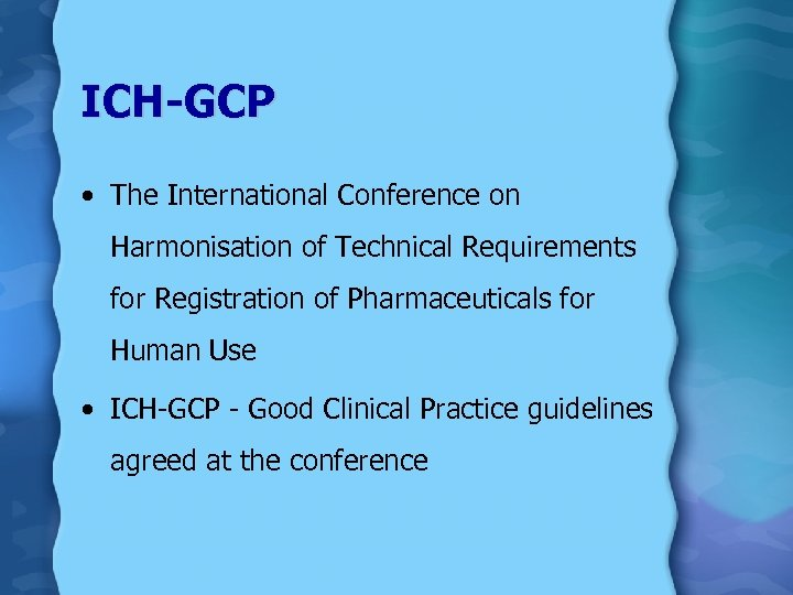 ICH-GCP • The International Conference on Harmonisation of Technical Requirements for Registration of Pharmaceuticals
