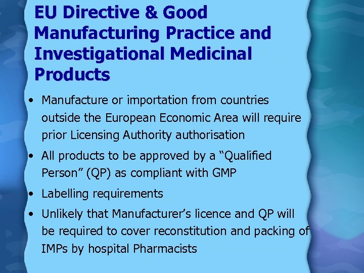 EU Directive & Good Manufacturing Practice and Investigational Medicinal Products • Manufacture or importation