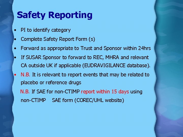Safety Reporting • PI to identify category • Complete Safety Report Form (s) •