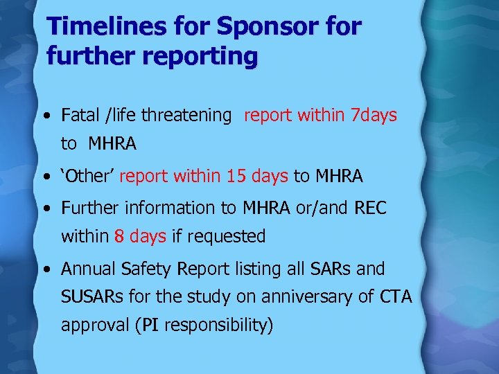 Timelines for Sponsor further reporting • Fatal /life threatening report within 7 days to