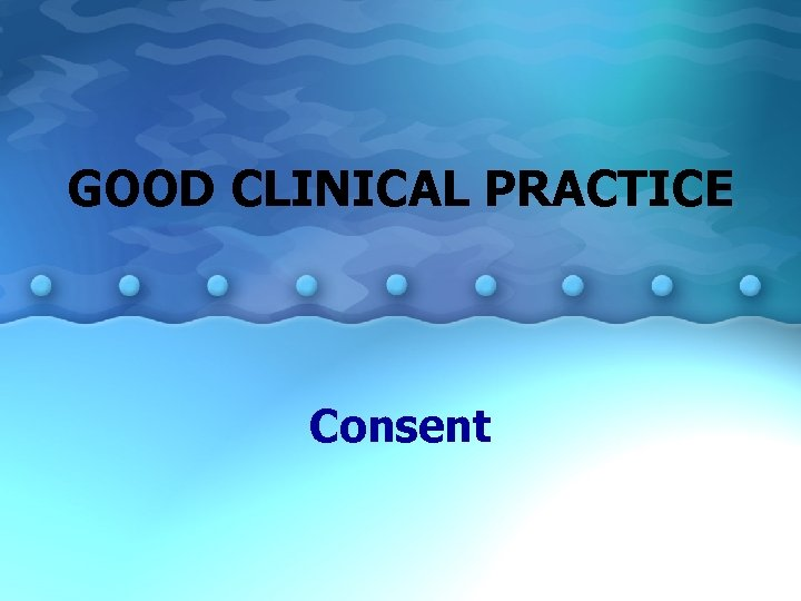 GOOD CLINICAL PRACTICE Consent