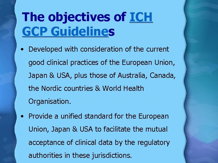 The objectives of ICH GCP Guidelines • Developed with consideration of the current good