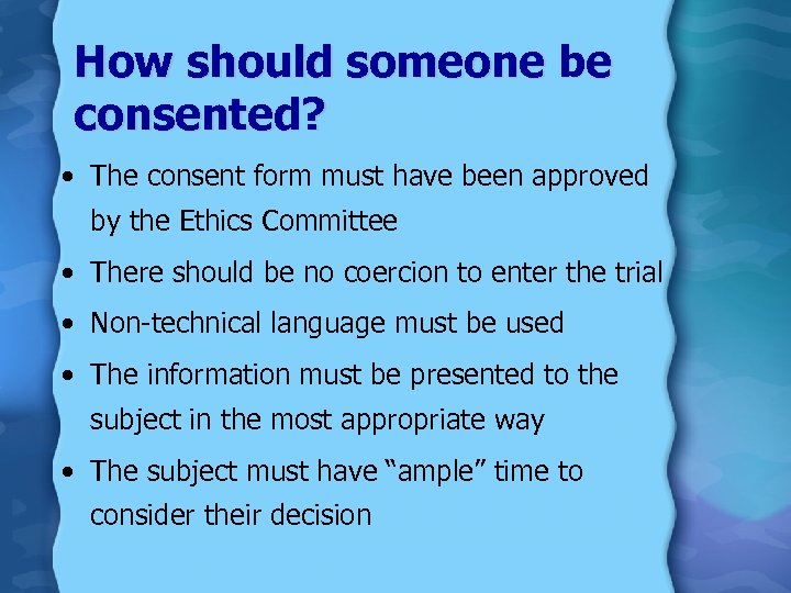 How should someone be consented? • The consent form must have been approved by