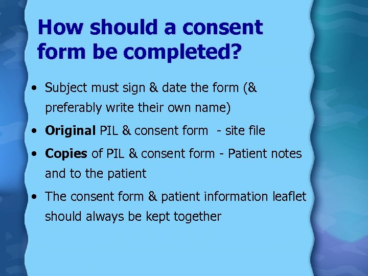 How should a consent form be completed? • Subject must sign & date the