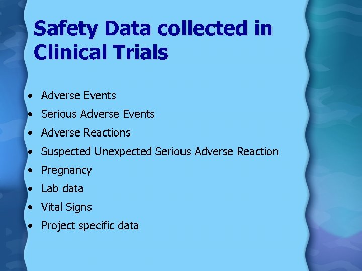 Safety Data collected in Clinical Trials • Adverse Events • Serious Adverse Events •