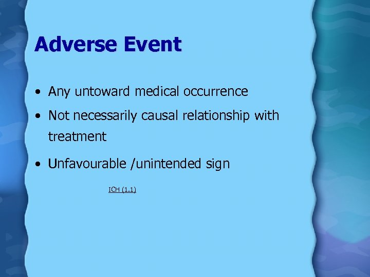 Adverse Event • Any untoward medical occurrence • Not necessarily causal relationship with treatment