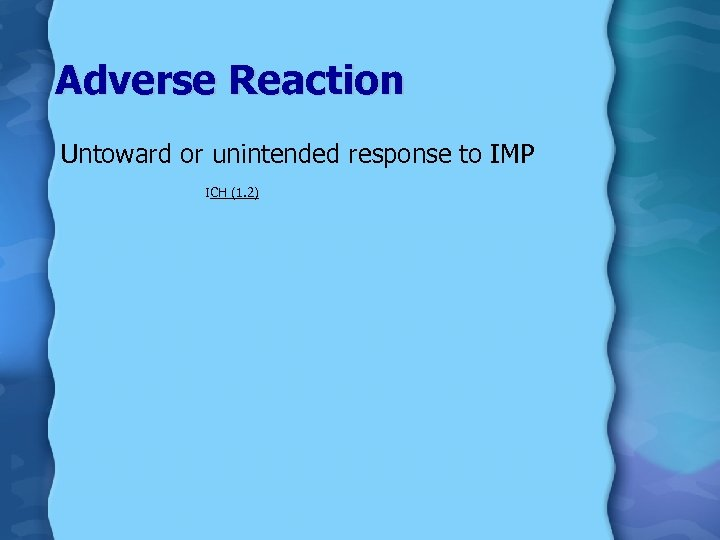 Adverse Reaction Untoward or unintended response to IMP ICH (1. 2)