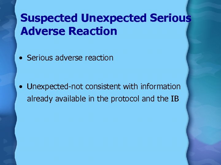 Suspected Unexpected Serious Adverse Reaction • Serious adverse reaction • Unexpected-not consistent with information