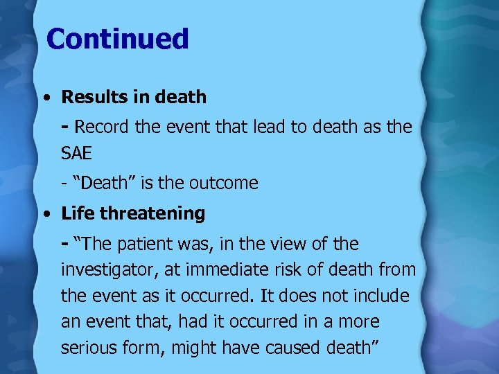 Continued • Results in death - Record the event that lead to death as