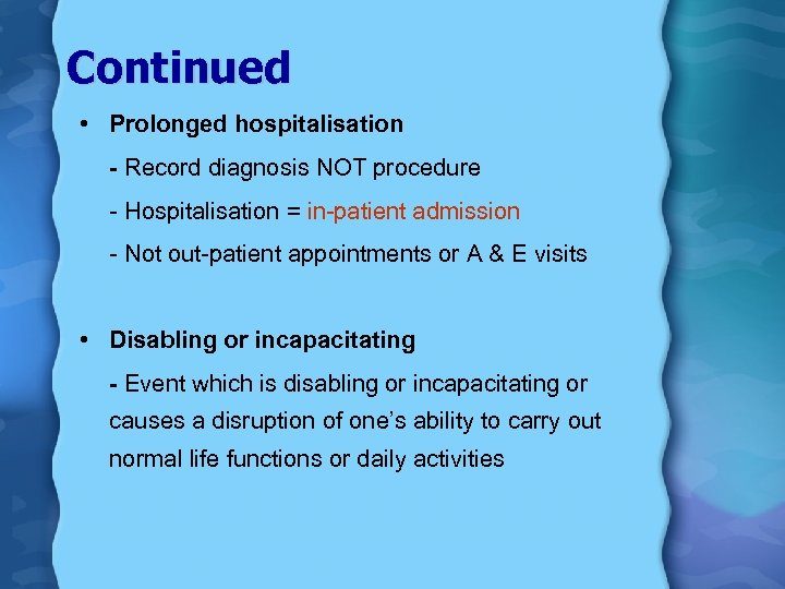 Continued • Prolonged hospitalisation - Record diagnosis NOT procedure - Hospitalisation = in-patient admission