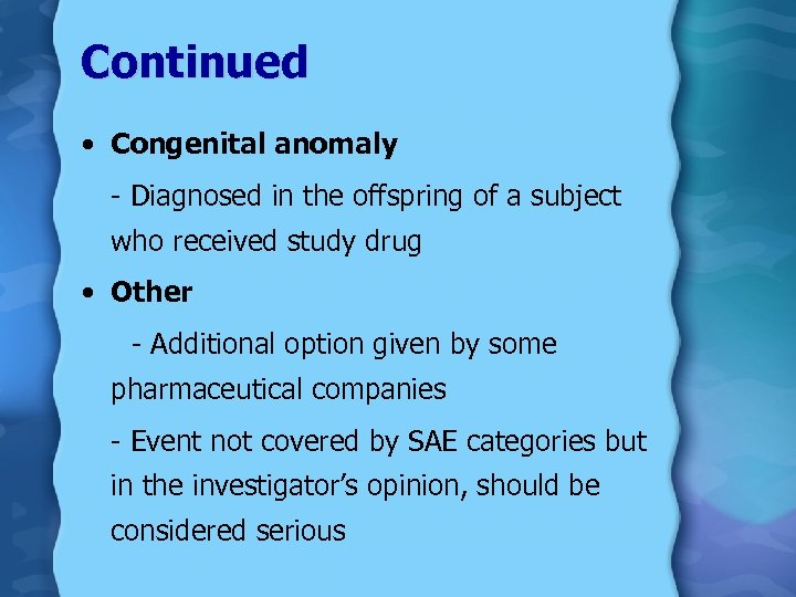 Continued • Congenital anomaly - Diagnosed in the offspring of a subject who received