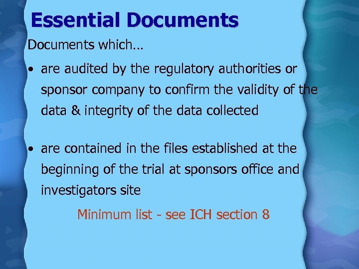 Essential Documents which… • are audited by the regulatory authorities or sponsor company to