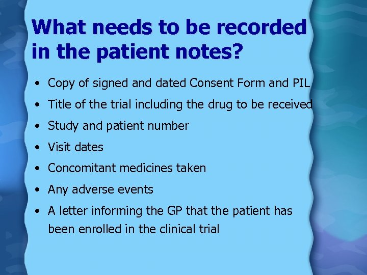 What needs to be recorded in the patient notes? • Copy of signed and