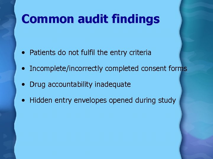 Common audit findings • Patients do not fulfil the entry criteria • Incomplete/incorrectly completed