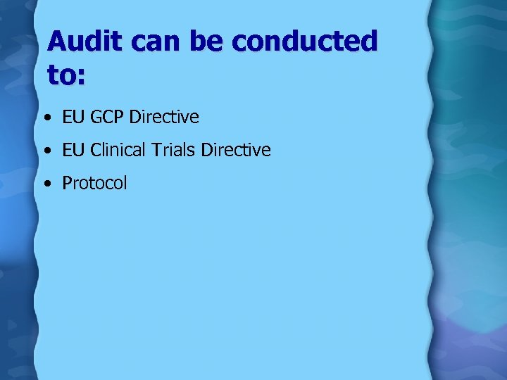 Audit can be conducted to: • EU GCP Directive • EU Clinical Trials Directive