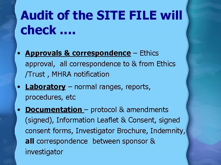 Audit of the SITE FILE will check …. • Approvals & correspondence – Ethics