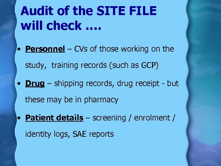Audit of the SITE FILE will check …. • Personnel – CVs of those