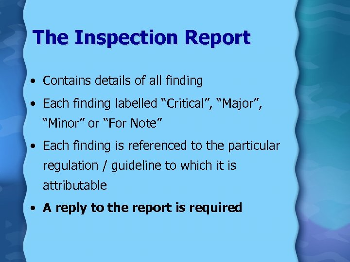 """The Inspection Report • Contains details of all finding • Each finding labelled """"Critical"""","""