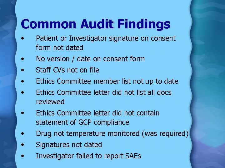Common Audit Findings • Patient or Investigator signature on consent form not dated •