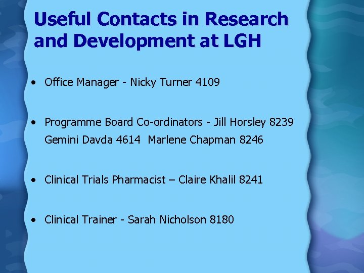 Useful Contacts in Research and Development at LGH • Office Manager - Nicky Turner