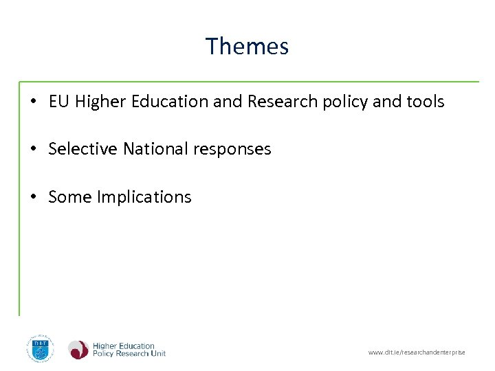 Themes • EU Higher Education and Research policy and tools • Selective National responses