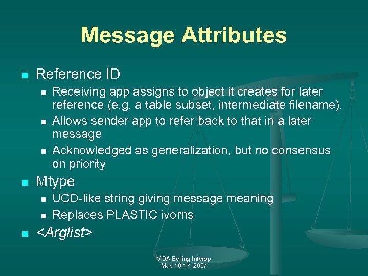 Message Attributes n Reference ID n n Mtype n n n Receiving app assigns