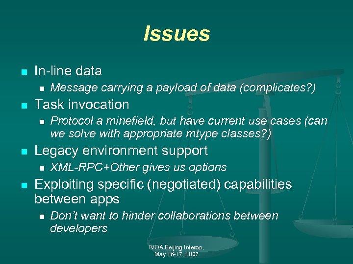 Issues n In-line data n n Task invocation n n Protocol a minefield, but