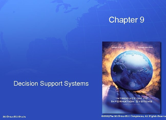 Chapter 9 Decision Support Systems Mc. Graw-Hill/Irwin © 2008, The Mc. Graw-Hill Companies, All
