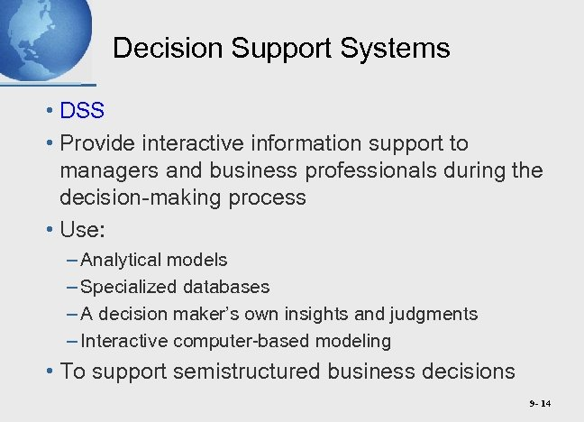 Decision Support Systems • DSS • Provide interactive information support to managers and business
