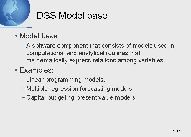 DSS Model base • Model base – A software component that consists of models