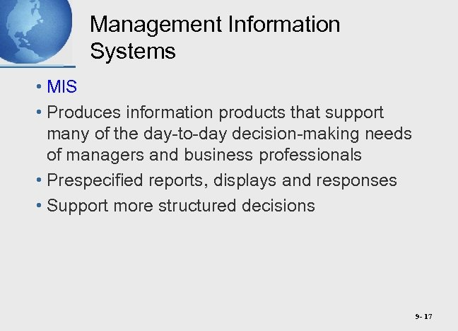 Management Information Systems • MIS • Produces information products that support many of the