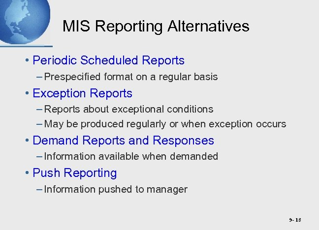 MIS Reporting Alternatives • Periodic Scheduled Reports – Prespecified format on a regular basis