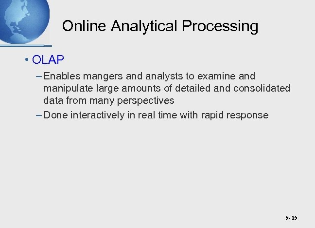 Online Analytical Processing • OLAP – Enables mangers and analysts to examine and manipulate