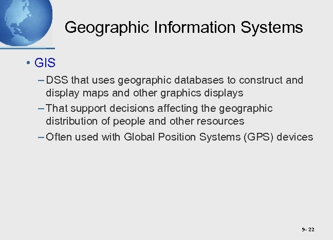 Geographic Information Systems • GIS – DSS that uses geographic databases to construct and