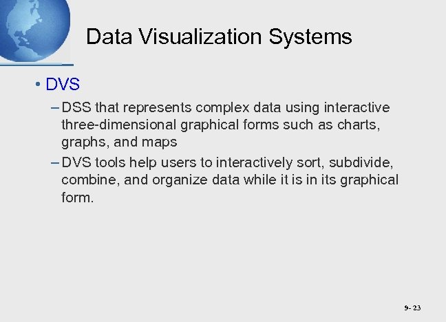Data Visualization Systems • DVS – DSS that represents complex data using interactive three-dimensional