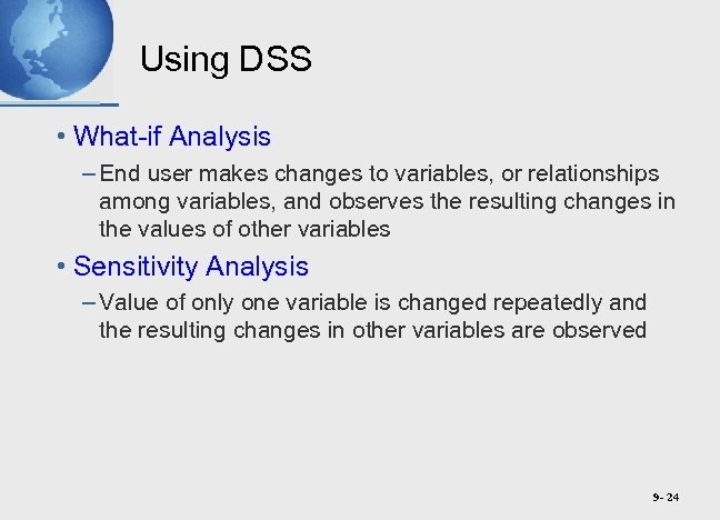 Using DSS • What-if Analysis – End user makes changes to variables, or relationships